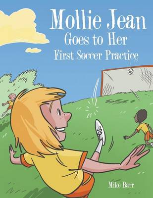 Mollie Jean Goes to Her First Soccer Practice by Mike Barr