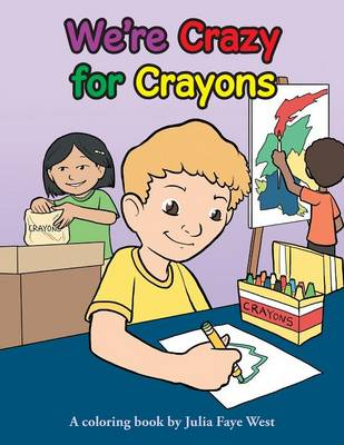 We're Crazy for Crayons by Julia Faye West