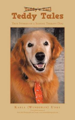 Teddy Tales True Stories of a School Therapy Dog by Karla (Wunderlin) Unke