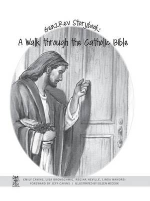 Gen2rev Storybook A Walk Through the Catholic Bible by LLC Gen2rev Catholic Bible Studies, Emily Cavins, Lisa Bromschwig, Regina Neville