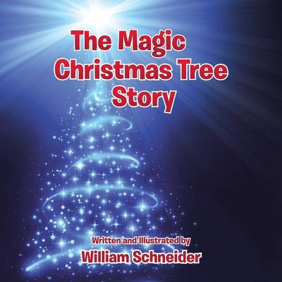 The Magic Christmas Tree Story by William (University of Notre Dame USA) Schneider