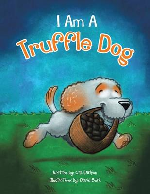 I Am a Truffle Dog by C D Watson