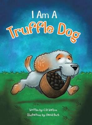 I Am a Truffle Dog by Cathy Dronen