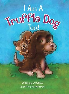 I Am a Truffle Dog Too! by Cathy Dronen