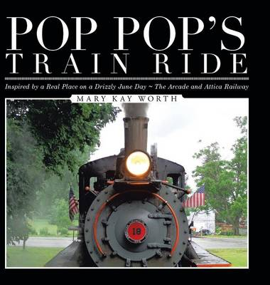 Pop Pop's Train Ride Inspired by a Real Place on a Drizzly June Day the Arcade and Attica Railway by Mary Kay Worth
