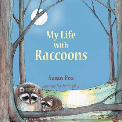 My Life with Raccoons by Susan, M.A Fox