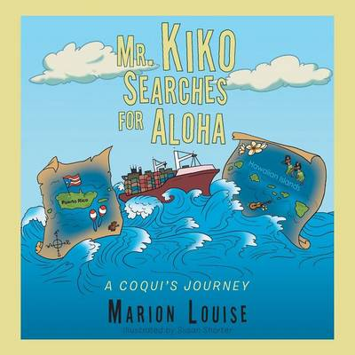 Mr. Kiko Searches for Aloha A Coqui's Journey by Marion Louise
