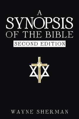 A Synopsis of the Bible by Wayne Sherman