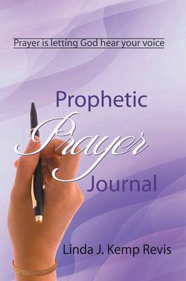 Prophetic Prayer Journal by Linda J Kemp Revis