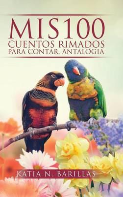 MIS 100 Cuentos Rimados Para Contar, Antalogia by Katia Barillas