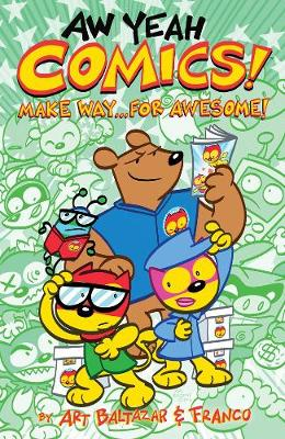 Aw Yeah Comics! Volume 3 Make Way... for Awesome! by Art Baltazar, Franco Aureliani