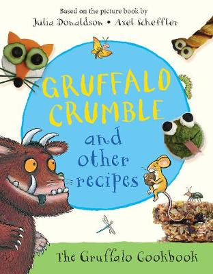 Gruffalo Crumble and Other Recipes by Julia Donaldson
