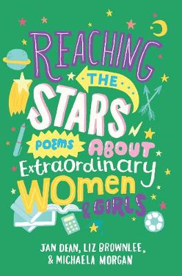 Reaching the Stars: Poems About Extraordinary Women and Girls by Liz Brownlee, Jan Dean, Michaela Morgan