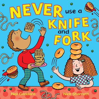 Never Use a Knife and Fork by Neil Goddard
