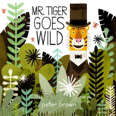 Mr Tiger Goes Wild by Peter Brown