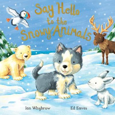 Say Hello to the Snowy Animals! by Ian Whybrow