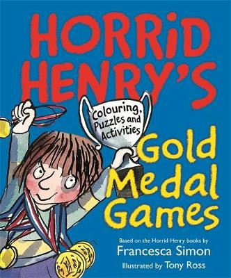 Horrid Henry's Gold Medal Games Colouring, Puzzles and Activities by Francesca Simon