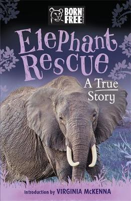 Born Free Elephant Rescue A True Story by Louisa Leaman
