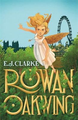 Rowan Oakwing A London Fairy Tale by E. J. Clarke