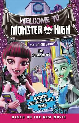 Monster High: Welcome to Monster High: The Junior Novel by Mattel UK Ltd.