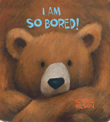 I am So Bored! by Henrike Wilson