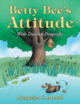 Betty Bee's Attitude With Duncan Dragonfly by Jacquelyn S Arnold
