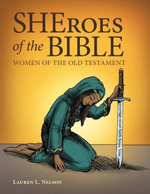 Sheroes of the Bible Women of the Old Testament by Lauren L Nelson