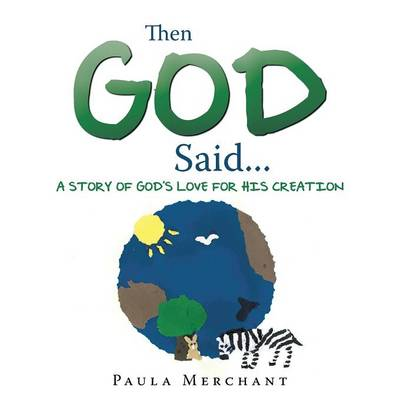 Then God Said... A Story of God's Love for His Creation by Paula Merchant