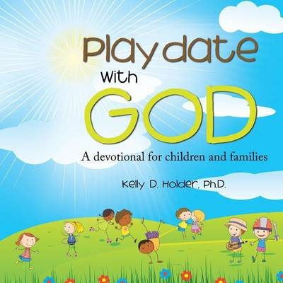 Playdate with God A Devotional for Children and Families by Ph D Kelly D Holder