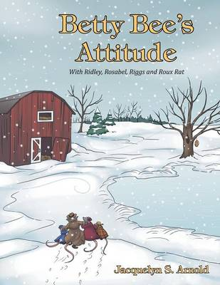 Betty Bee's Attitude With Ridley, Rosabel, Riggs and Roux Rat by Jacquelyn S Arnold