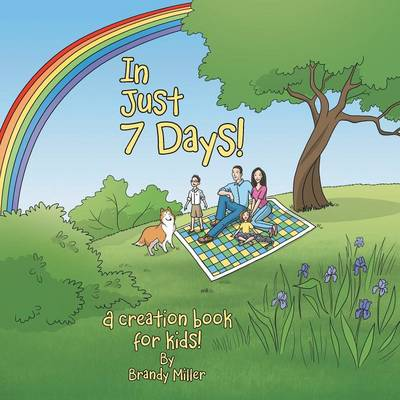 In Just 7 Days! A Creation Book for Kids! by Brandy Miller