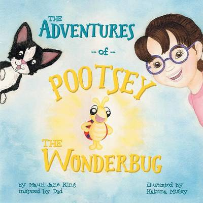 The Adventures of Pootsey the Wonderbug by Mauri Jane King