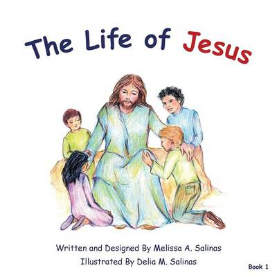 The Life of Jesus by Melissa a Salinas