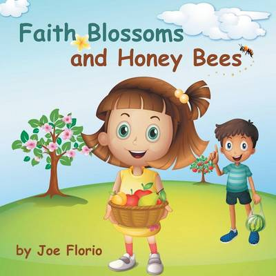 Faith, Blossoms and Honey Bees by Joe Florio