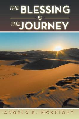 The Blessing Is the Journey by Angela E McKnight