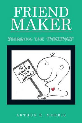 Friend Maker Starring the Inklings by Arthur R Morris