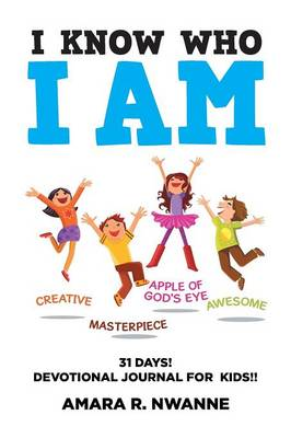 I Know Who I Am 31 Days! Devotional Journal for Kids!! by Amara R Nwanne