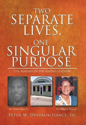 Two Separate Lives, One Singular Purpose by Peter W Deveaux-Isaacs Sr