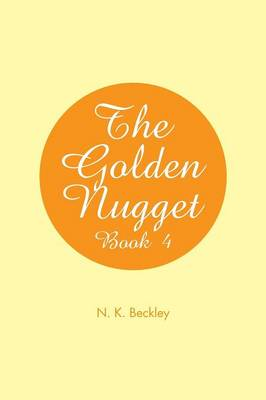 The Golden Nugget Book 4 by N K Beckley