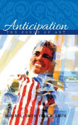 Anticipation The Force of Art by Robert L Smith, Fran W Smith