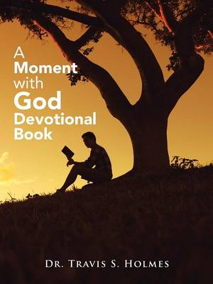 A Moment with God Devotional Book by Dr Travis S Holmes