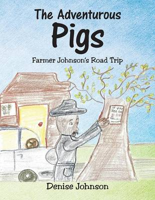 The Adventurous Pigs Farmer Johnson's Road Trip by Denise, Edd (The College of William & Mary) Johnson