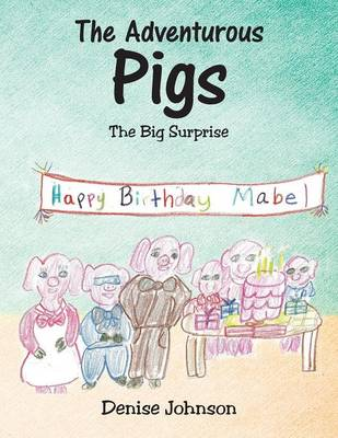 The Adventurous Pigs The Big Surprise by Denise, Edd Johnson