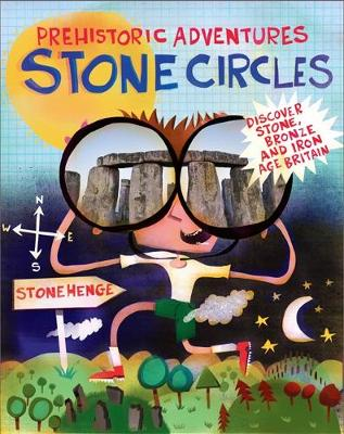 Stone Circles Discover Stone, Bronze and Iron Age Britain by John Malam
