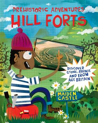 Hill Forts Discover Stone, Bronze and Iron Age Britain by John Malam
