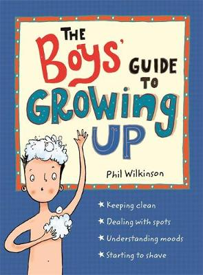 The Boys' Guide to Growing Up by Phil Wilkinson