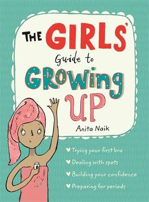 The Girls' Guide to Growing Up by Anita Naik