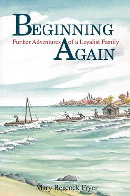 Beginning Again Further Adventures of a Loyalist Family by Mary Beacock Fryer