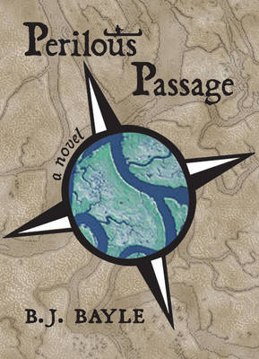 Perilous Passage A Novel by B. J. Bayle