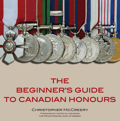 The Beginner's Guide to Canadian Honours by Christopher P. McCreery